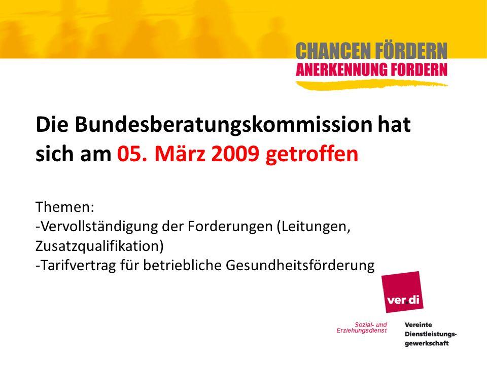 Sozial- und Erziehungsdienst Die Bundesberatungskommission hat sich am 05. März 2009 getroffen Themen: -Vervollständigung der Forderungen (Leitungen,