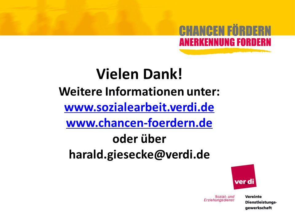 Sozial- und Erziehungsdienst Vielen Dank! Weitere Informationen unter: www.sozialearbeit.verdi.de www.chancen-foerdern.de oder über harald.giesecke@ve