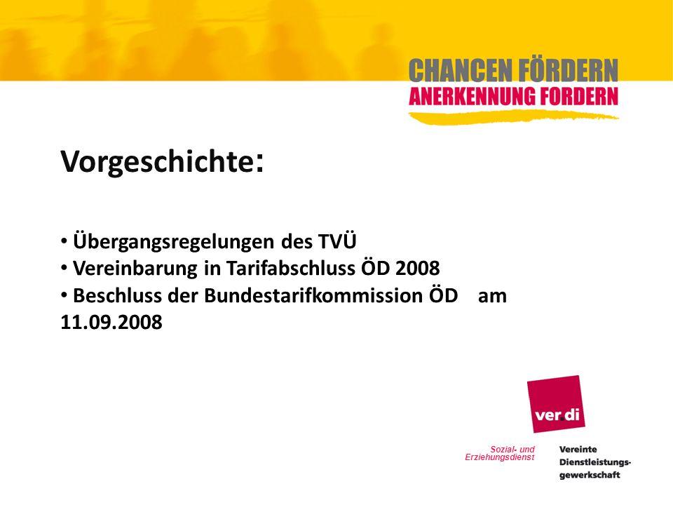 Sozial- und Erziehungsdienst Vorgeschichte : Übergangsregelungen des TVÜ Vereinbarung in Tarifabschluss ÖD 2008 Beschluss der Bundestarifkommission ÖD