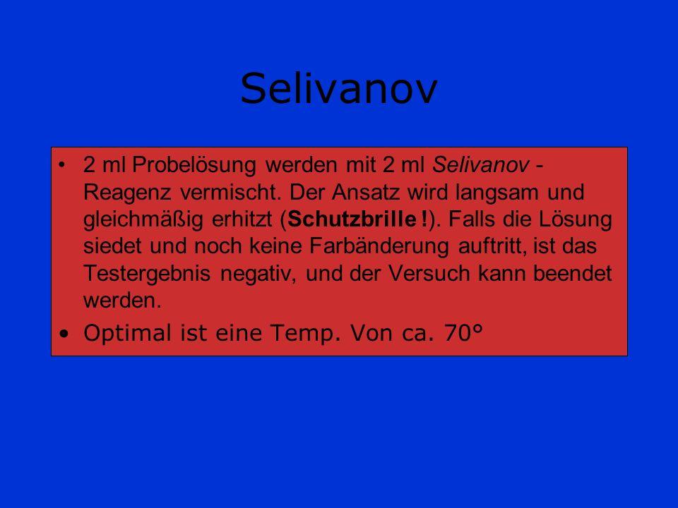 Selivanov 2 ml Probelösung werden mit 2 ml Selivanov - Reagenz vermischt. Der Ansatz wird langsam und gleichmäßig erhitzt (Schutzbrille !). Falls die