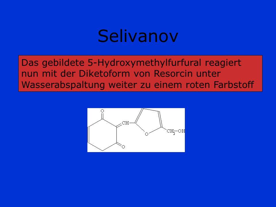 Selivanov Das gebildete 5-Hydroxymethylfurfural reagiert nun mit der Diketoform von Resorcin unter Wasserabspaltung weiter zu einem roten Farbstoff