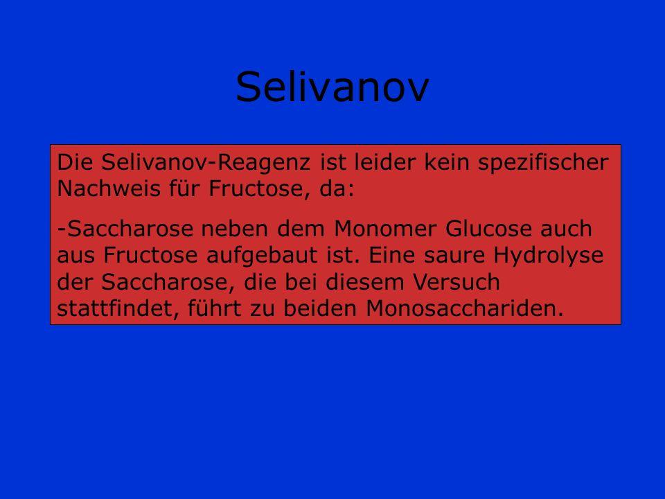 Selivanov Die Selivanov-Reagenz ist leider kein spezifischer Nachweis für Fructose, da: -Saccharose neben dem Monomer Glucose auch aus Fructose aufgeb