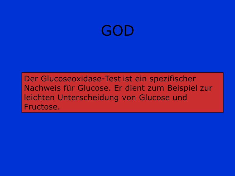 GOD Der Glucoseoxidase-Test ist ein spezifischer Nachweis für Glucose. Er dient zum Beispiel zur leichten Unterscheidung von Glucose und Fructose.