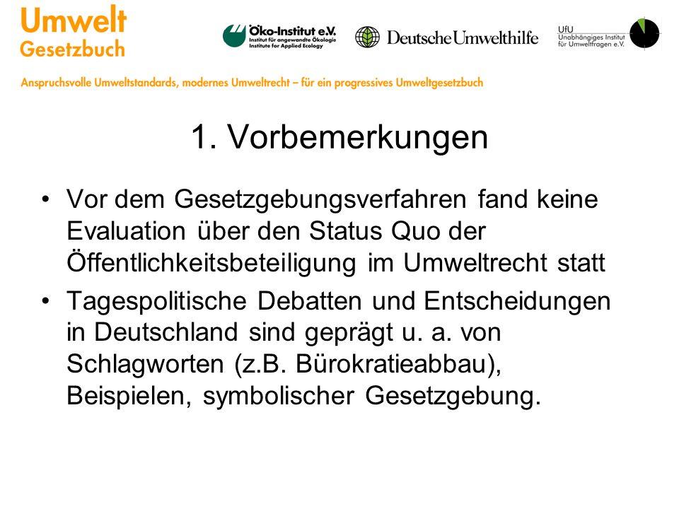 1. Vorbemerkungen Vor dem Gesetzgebungsverfahren fand keine Evaluation über den Status Quo der Öffentlichkeitsbeteiligung im Umweltrecht statt Tagespo