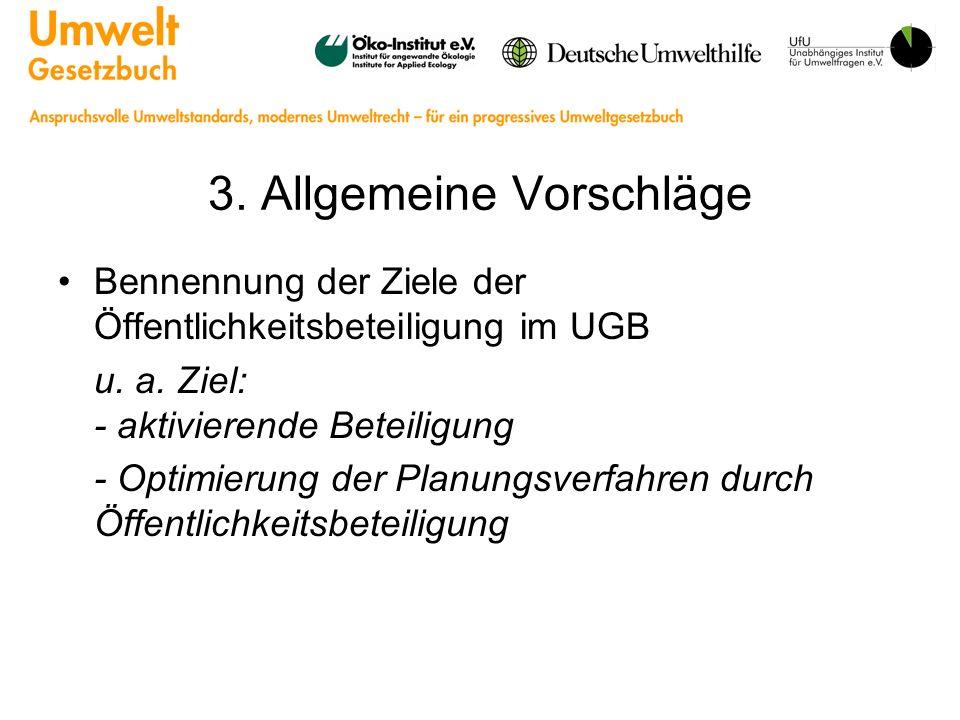 3. Allgemeine Vorschläge Bennennung der Ziele der Öffentlichkeitsbeteiligung im UGB u. a. Ziel: - aktivierende Beteiligung - Optimierung der Planungsv