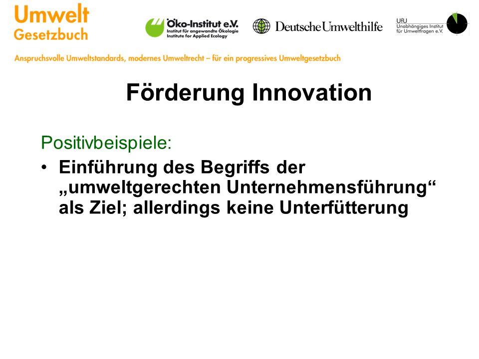 Förderung Innovation Positivbeispiele: Einführung des Begriffs der umweltgerechten Unternehmensführung als Ziel; allerdings keine Unterfütterung