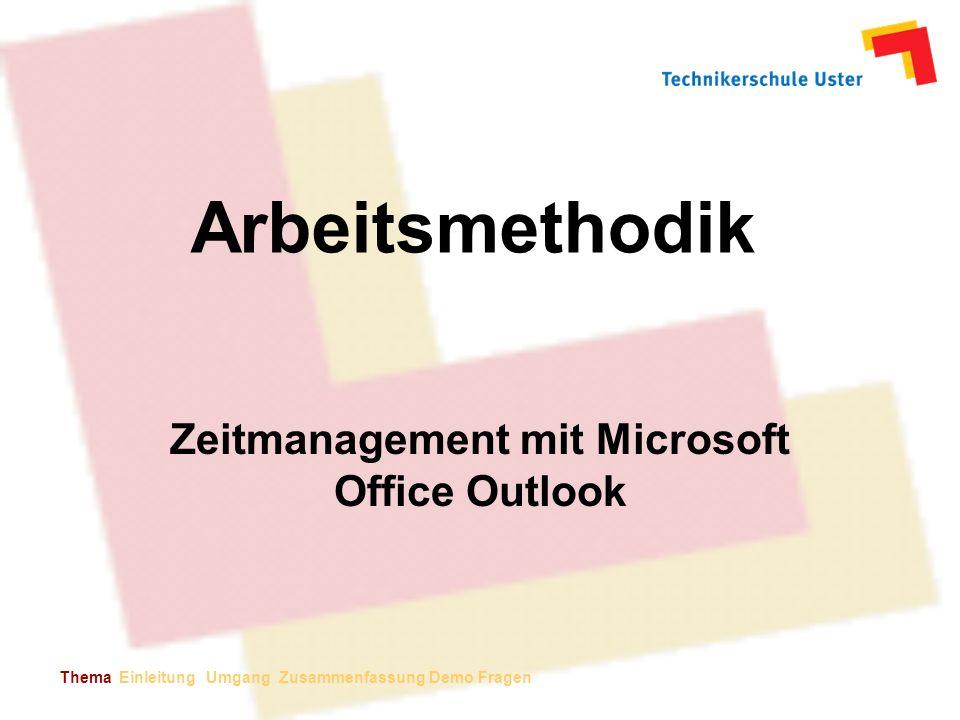 Arbeitsmethodik Zeitmanagement mit Microsoft Office Outlook Thema Einleitung Umgang Zusammenfassung Demo Fragen