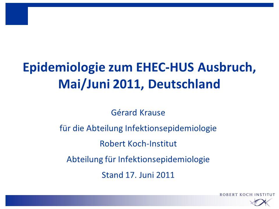Epidemiologie zum EHEC-HUS Ausbruch, Mai/Juni 2011, Deutschland Gérard Krause für die Abteilung Infektionsepidemiologie Robert Koch-Institut Abteilung