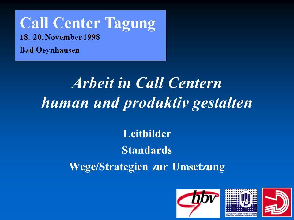 Arbeit in Call Centern human und produktiv gestalten Leitbilder Standards Wege/Strategien zur Umsetzung Call Center Tagung 18.-20. November 1998 Bad O