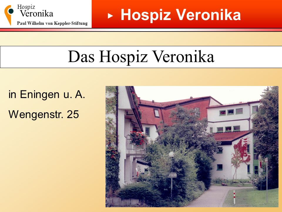 Hospiz Veronika Paul Wilhelm von Keppler-Stiftung Gliederung 1.Der Hospizgedanke 2.Vorstellung des Hospiz Veronika 3.Das Konzept der palliative care 4.