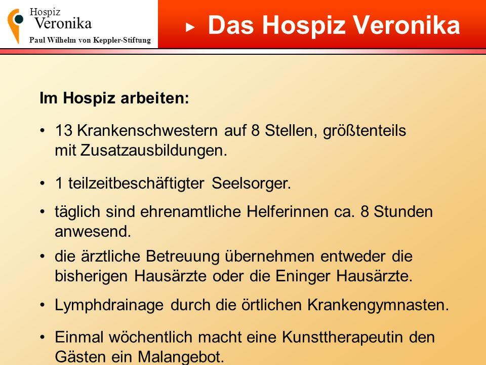 Hospiz Veronika Paul Wilhelm von Keppler-Stiftung Das Hospiz Veronika Im Hospiz arbeiten: 13 Krankenschwestern auf 8 Stellen, größtenteils mit Zusatza