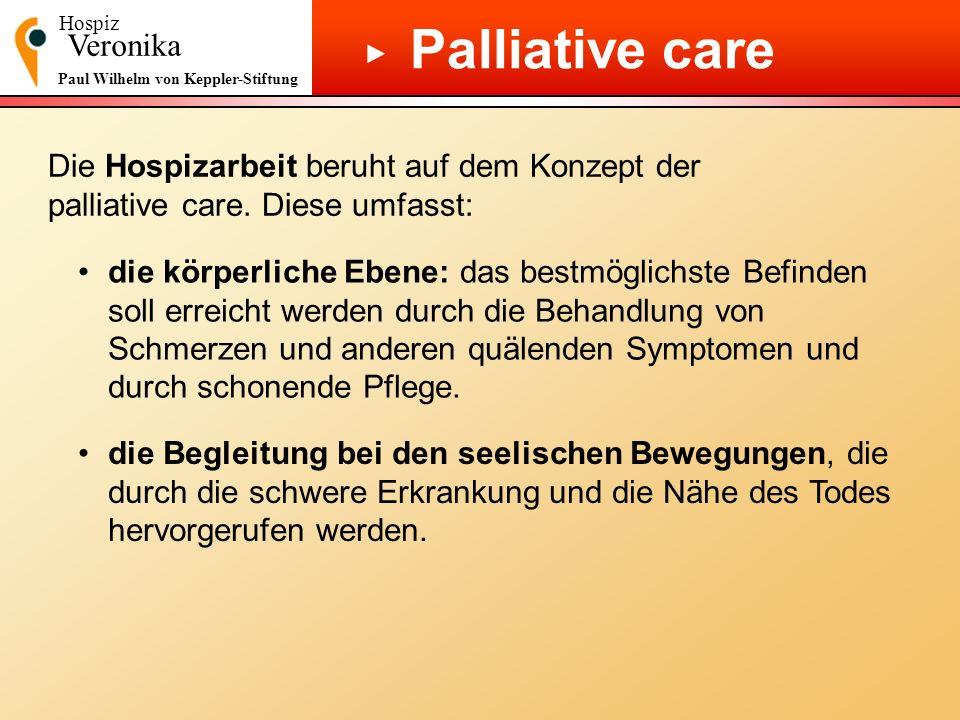 Hospiz Veronika Paul Wilhelm von Keppler-Stiftung Palliative care die körperliche Ebene: das bestmöglichste Befinden soll erreicht werden durch die Be
