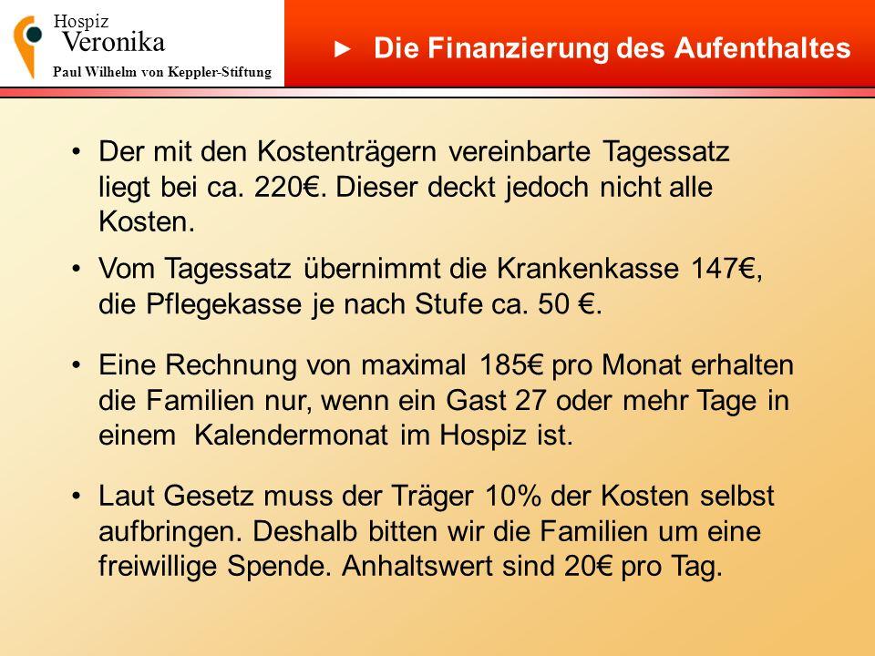 Hospiz Veronika Paul Wilhelm von Keppler-Stiftung Die Finanzierung des Aufenthaltes Der mit den Kostenträgern vereinbarte Tagessatz liegt bei ca. 220.