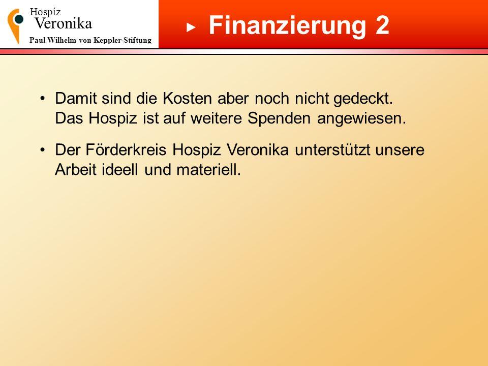 Hospiz Veronika Paul Wilhelm von Keppler-Stiftung Finanzierung 2 Damit sind die Kosten aber noch nicht gedeckt. Das Hospiz ist auf weitere Spenden ang