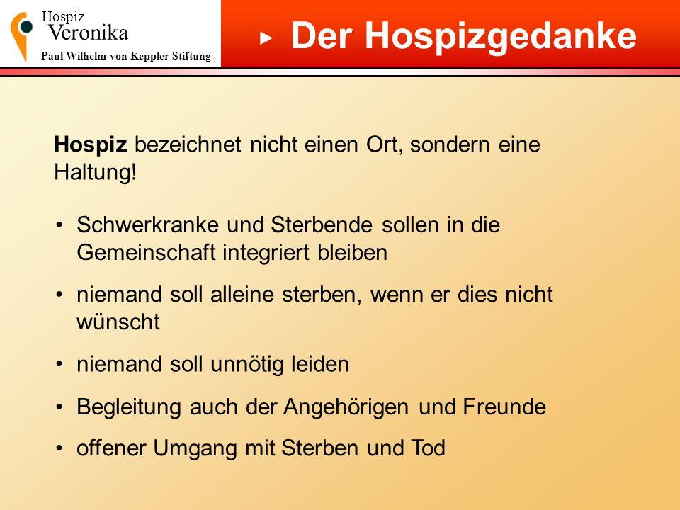 Hospiz Veronika Paul Wilhelm von Keppler-Stiftung Der Hospizgedanke Hospiz bezeichnet nicht einen Ort, sondern eine Haltung! Schwerkranke und Sterbend