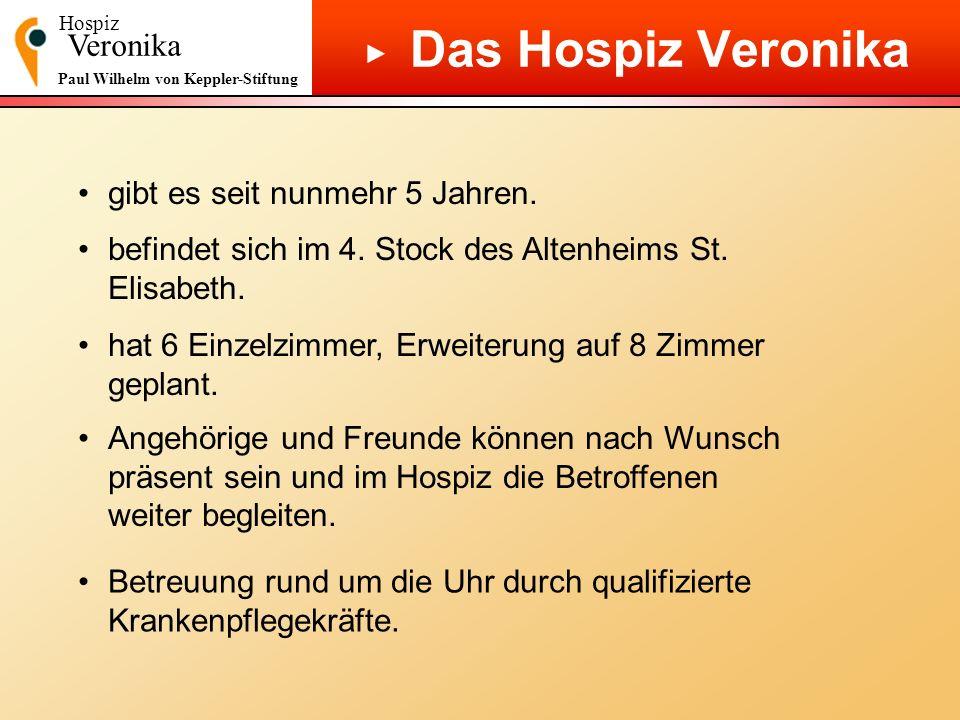 Hospiz Veronika Paul Wilhelm von Keppler-Stiftung Das Hospiz Veronika gibt es seit nunmehr 5 Jahren. befindet sich im 4. Stock des Altenheims St. Elis