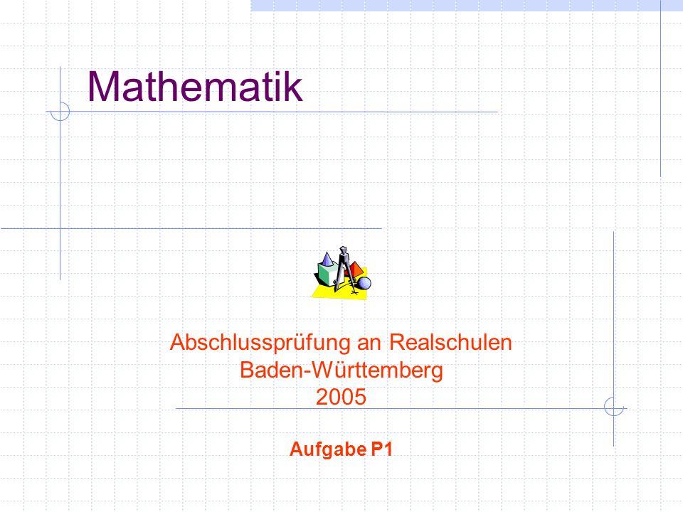 Mathematik Abschlussprüfung an Realschulen Baden-Württemberg 2005 Aufgabe P1