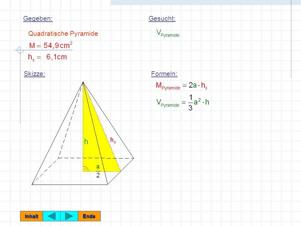Aufgabe P1: Von einer quadratischen Pyramide sind bekannt: (1,5 P) Berechnen Sie das Volumen der Pyramide. Inhalt Ende