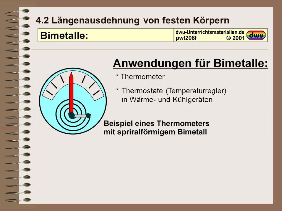 4.2 Längenausdehnung von festen Körpern * Thermometer *Thermostate (Temperaturregler) in Wärme- und Kühlgeräten