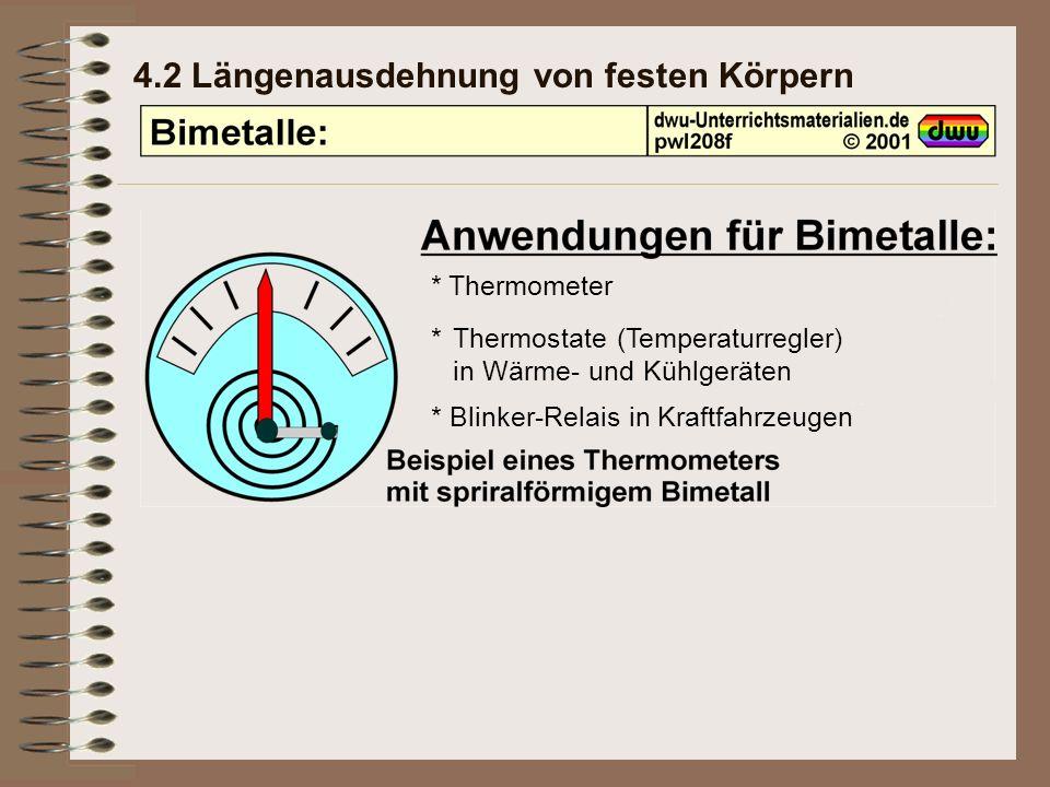 4.2 Längenausdehnung von festen Körpern * Thermometer *Thermostate (Temperaturregler) in Wärme- und Kühlgeräten * Blinker-Relais in Kraftfahrzeugen