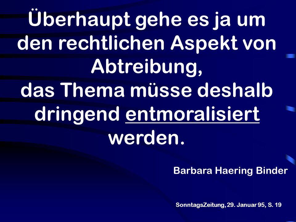 Barbara Haering Binder Überhaupt gehe es ja um den rechtlichen Aspekt von Abtreibung, das Thema müsse deshalb dringend entmoralisiert werden. Sonntags