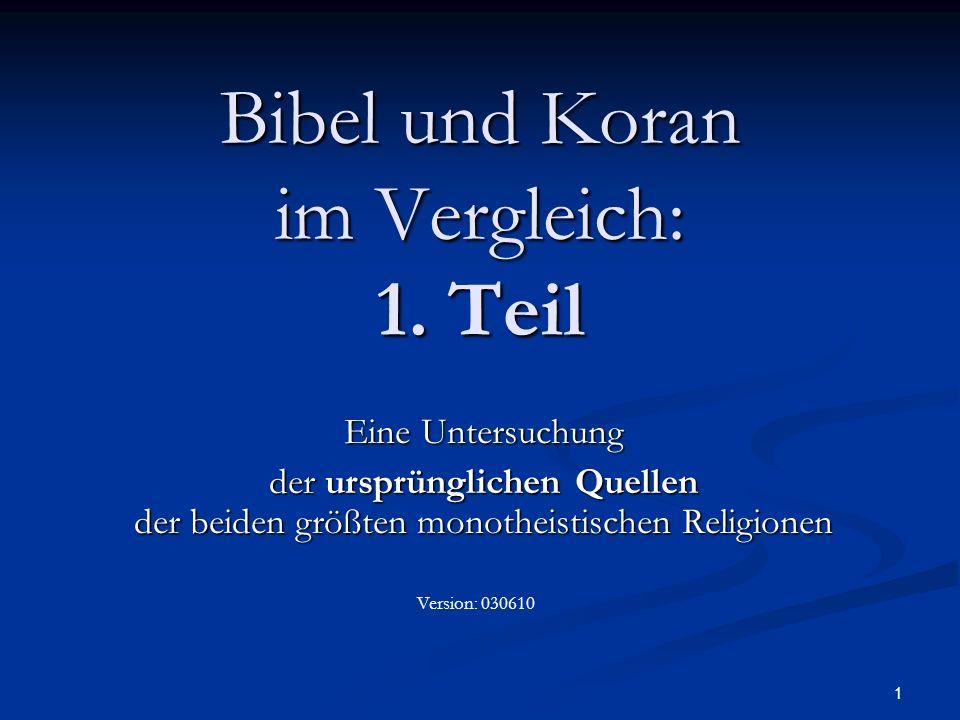 12 Der Koran sagt (17., 21., 29.Sure): Die Bibel ist eine frühere Offenbarung Gottes 17.
