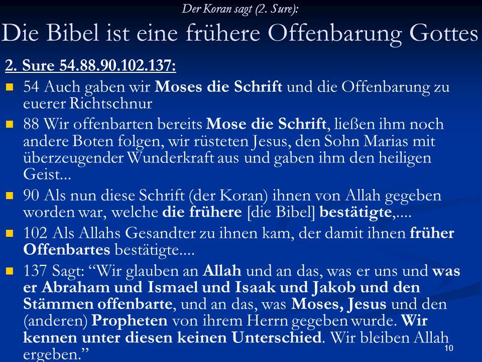 10 Der Koran sagt (2. Sure): Die Bibel ist eine frühere Offenbarung Gottes 2. Sure 54.88.90.102.137: 54 Auch gaben wir Moses die Schrift und die Offen