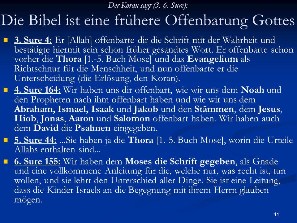 11 Der Koran sagt (3.-6. Sure): Die Bibel ist eine frühere Offenbarung Gottes 3. Sure 4: Er [Allah] offenbarte dir die Schrift mit der Wahrheit und be