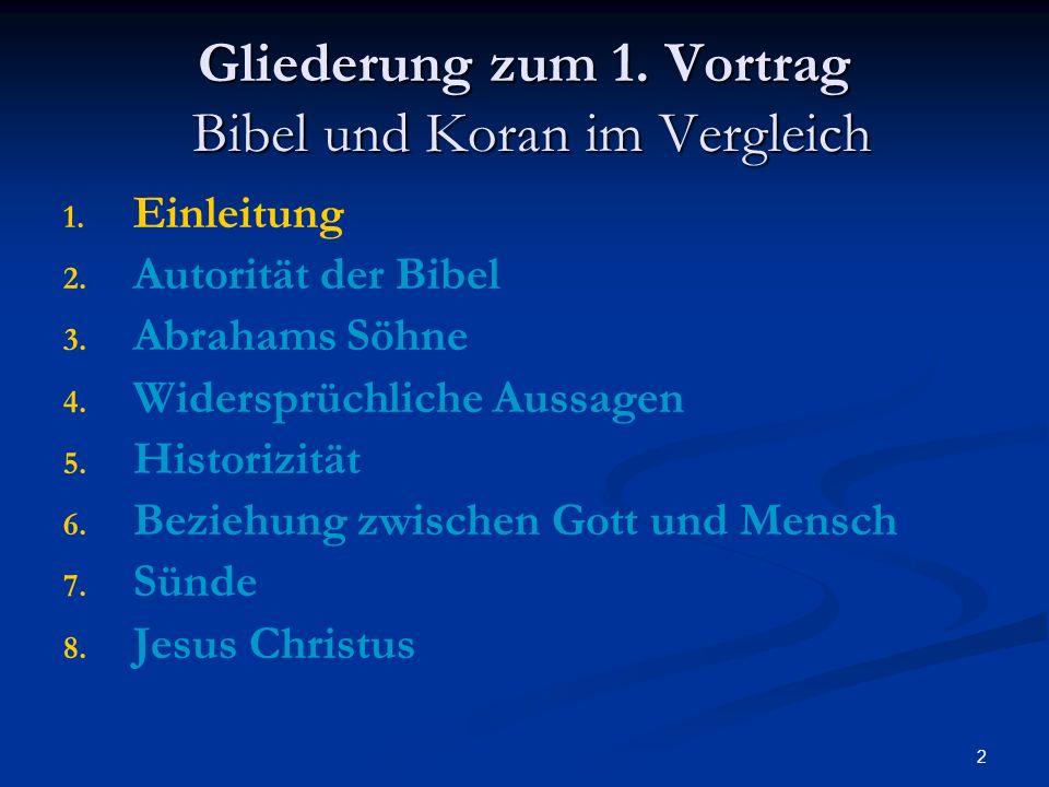 2 Gliederung zum 1. Vortrag Bibel und Koran im Vergleich 1. 1. Einleitung 2. 2. Autorität der Bibel 3. 3. Abrahams Söhne 4. 4. Widersprüchliche Aussag