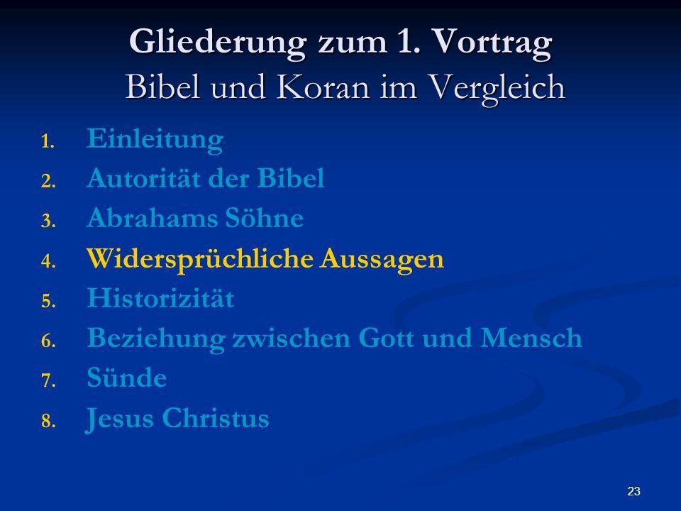 23 Gliederung zum 1. Vortrag Bibel und Koran im Vergleich 1. 1. Einleitung 2. 2. Autorität der Bibel 3. 3. Abrahams Söhne 4. 4. Widersprüchliche Aussa