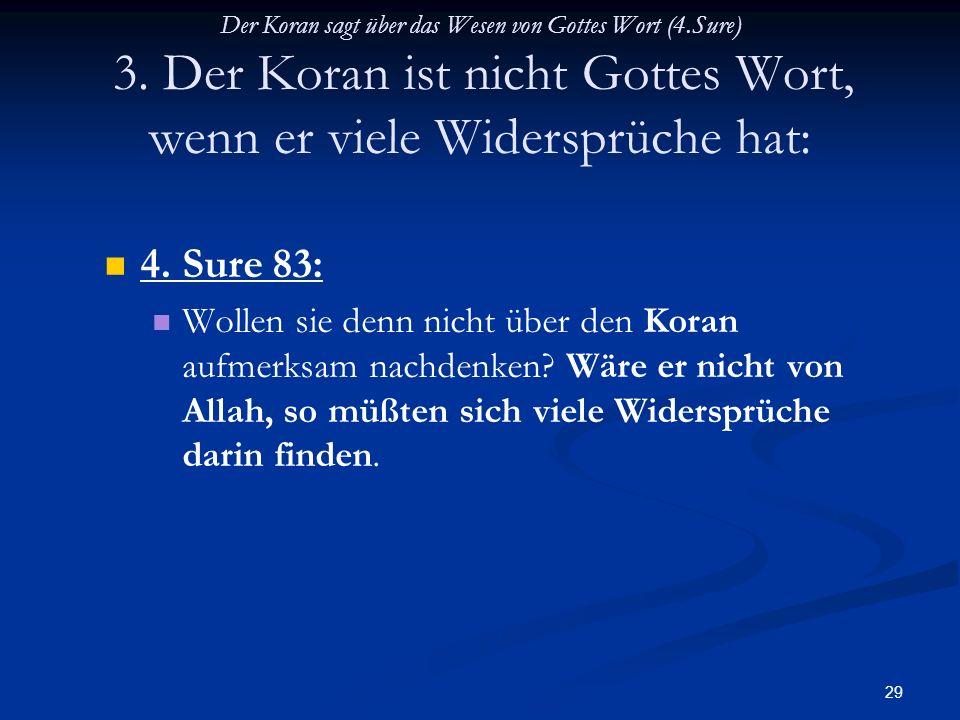 29 Der Koran sagt über das Wesen von Gottes Wort (4.Sure) 3. Der Koran ist nicht Gottes Wort, wenn er viele Widersprüche hat: 4. Sure 83: Wollen sie d