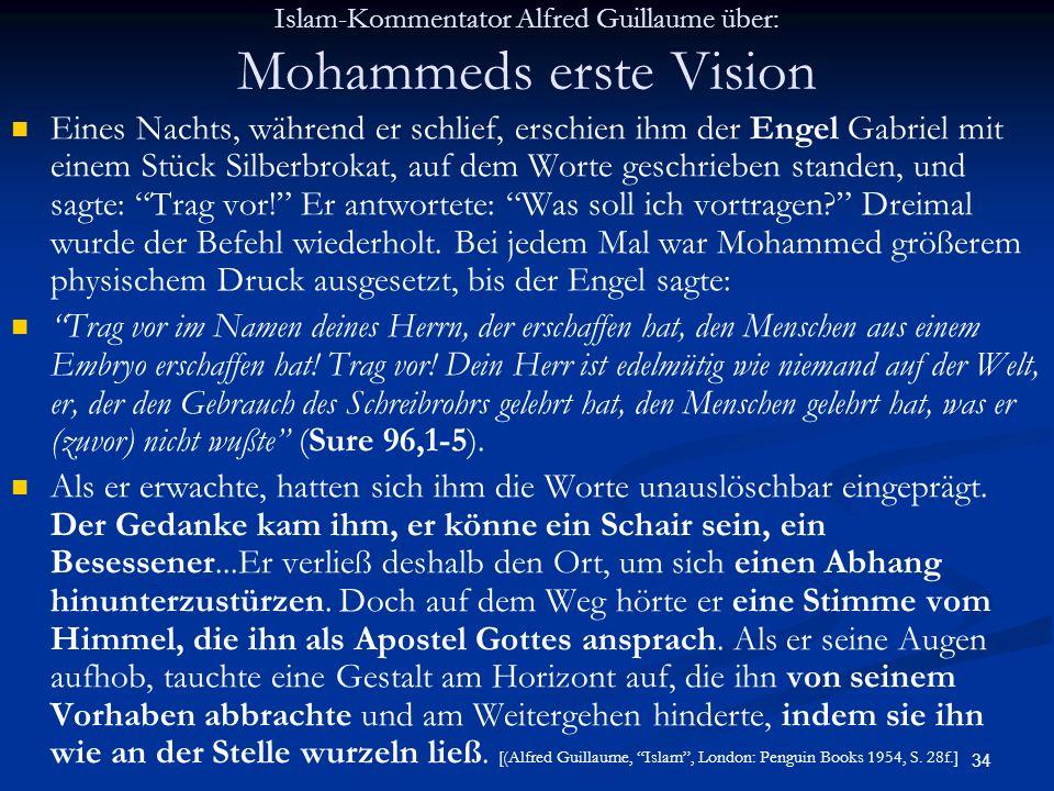 34 Islam-Kommentator Alfred Guillaume über: Mohammeds erste Vision Eines Nachts, während er schlief, erschien ihm der Engel Gabriel mit einem Stück Si