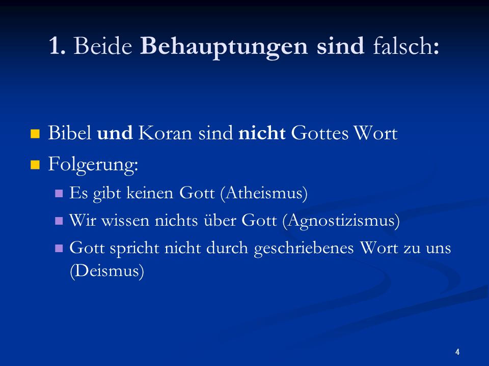 4 1. Beide Behauptungen sind falsch: Bibel und Koran sind nicht Gottes Wort Folgerung: Es gibt keinen Gott (Atheismus) Wir wissen nichts über Gott (Ag