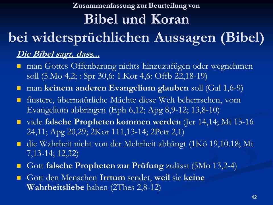 42 Zusammenfassung zur Beurteilung von Bibel und Koran bei widersprüchlichen Aussagen (Bibel) Die Bibel sagt, dass... man Gottes Offenbarung nichts hi
