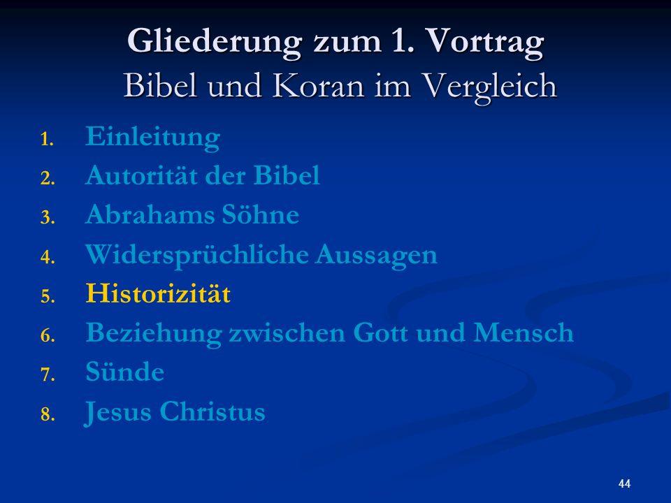 44 Gliederung zum 1. Vortrag Bibel und Koran im Vergleich 1. 1. Einleitung 2. 2. Autorität der Bibel 3. 3. Abrahams Söhne 4. 4. Widersprüchliche Aussa