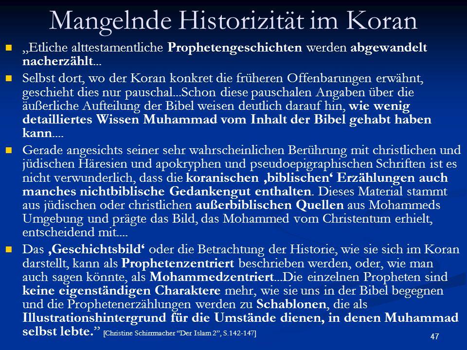 47 Mangelnde Historizität im Koran Etliche alttestamentliche Prophetengeschichten werden abgewandelt nacherzählt... Selbst dort, wo der Koran konkret