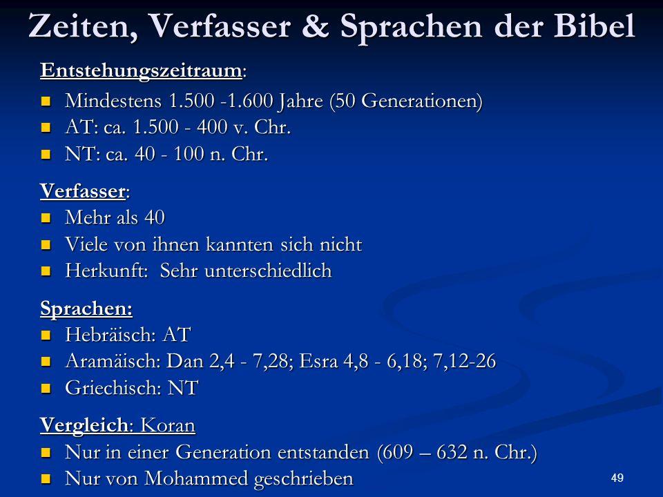 49 Zeiten, Verfasser & Sprachen der Bibel Entstehungszeitraum: Mindestens 1.500 -1.600 Jahre (50 Generationen) Mindestens 1.500 -1.600 Jahre (50 Gener