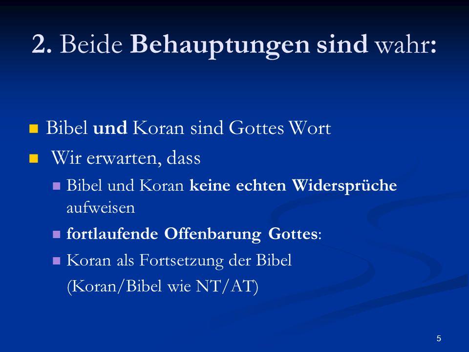 5 2. Beide Behauptungen sind wahr: Bibel und Koran sind Gottes Wort Wir erwarten, dass Bibel und Koran keine echten Widersprüche aufweisen fortlaufend