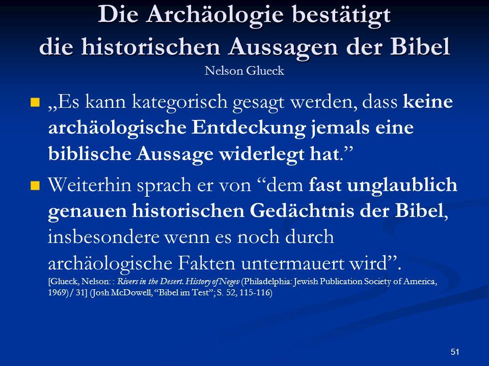 51 Die Archäologie bestätigt die historischen Aussagen der Bibel Die Archäologie bestätigt die historischen Aussagen der Bibel Nelson Glueck Es kann k