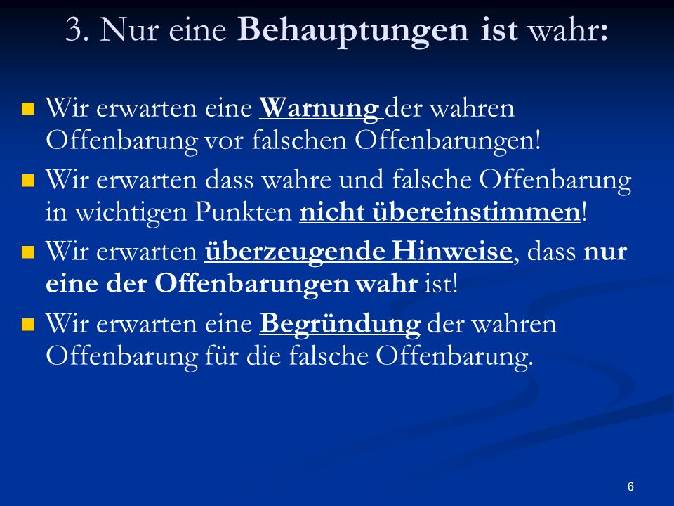 6 3. Nur eine Behauptungen ist wahr: Wir erwarten eine Warnung der wahren Offenbarung vor falschen Offenbarungen! Wir erwarten dass wahre und falsche