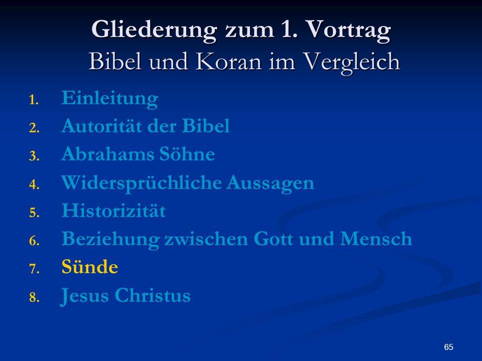65 Gliederung zum 1. Vortrag Bibel und Koran im Vergleich 1. 1. Einleitung 2. 2. Autorität der Bibel 3. 3. Abrahams Söhne 4. 4. Widersprüchliche Aussa
