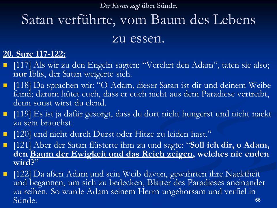 66 Der Koran sagt über Sünde: Satan verführte, vom Baum des Lebens zu essen. 20. Sure 117-122: [117] Als wir zu den Engeln sagten: Verehrt den Adam, t
