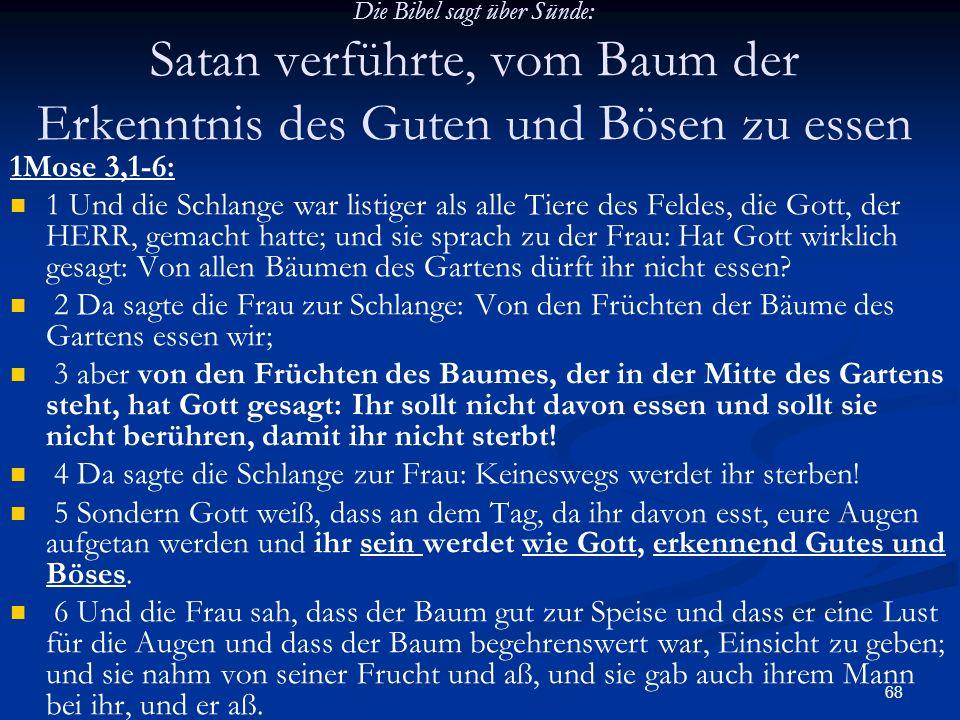 68 Die Bibel sagt über Sünde: Satan verführte, vom Baum der Erkenntnis des Guten und Bösen zu essen 1Mose 3,1-6: 1 Und die Schlange war listiger als a