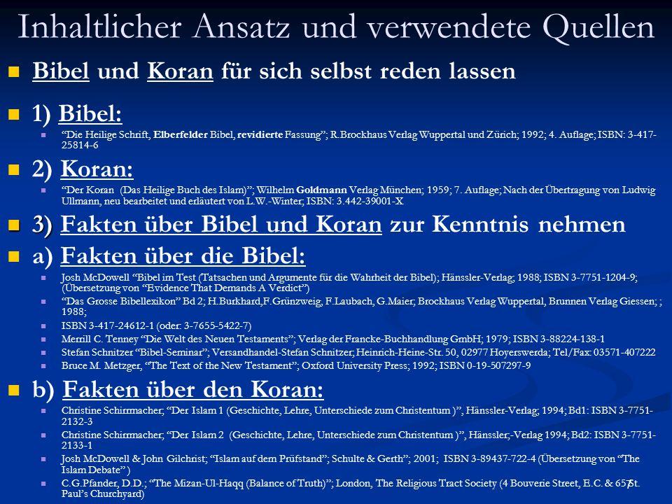 7 Inhaltlicher Ansatz und verwendete Quellen Bibel und Koran für sich selbst reden lassen 1) Bibel: Die Heilige Schrift, Elberfelder Bibel, revidierte
