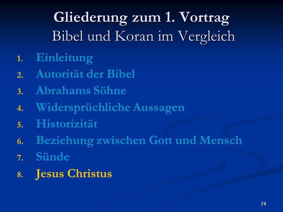 74 Gliederung zum 1. Vortrag Bibel und Koran im Vergleich 1. 1. Einleitung 2. 2. Autorität der Bibel 3. 3. Abrahams Söhne 4. 4. Widersprüchliche Aussa