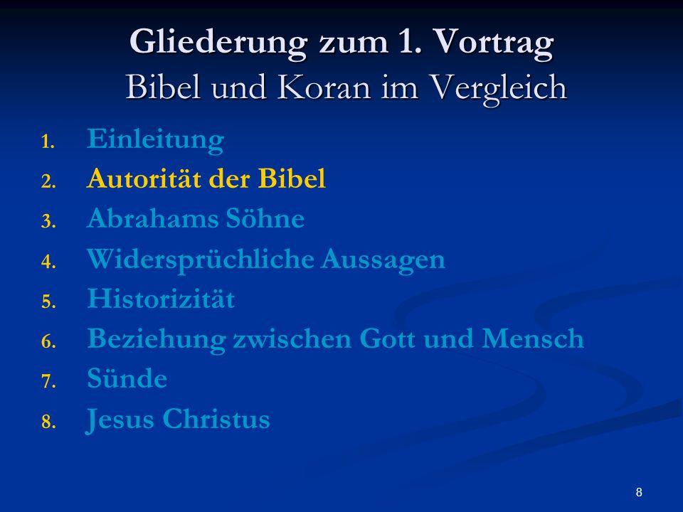 8 Gliederung zum 1. Vortrag Bibel und Koran im Vergleich 1. 1. Einleitung 2. 2. Autorität der Bibel 3. 3. Abrahams Söhne 4. 4. Widersprüchliche Aussag
