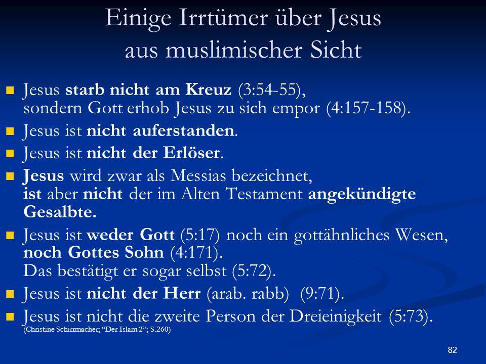 82 Einige Irrtümer über Jesus aus muslimischer Sicht Jesus starb nicht am Kreuz (3:54-55), sondern Gott erhob Jesus zu sich empor (4:157-158). Jesus i