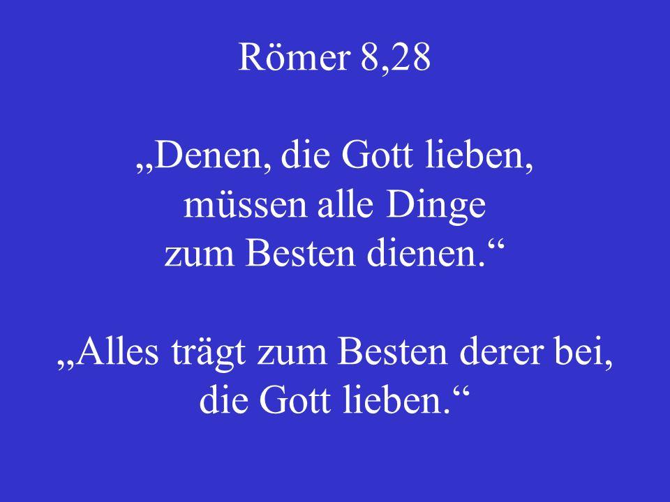 4 Fragen zu Römer 8,28 1.Frage: Was ist das Beste.