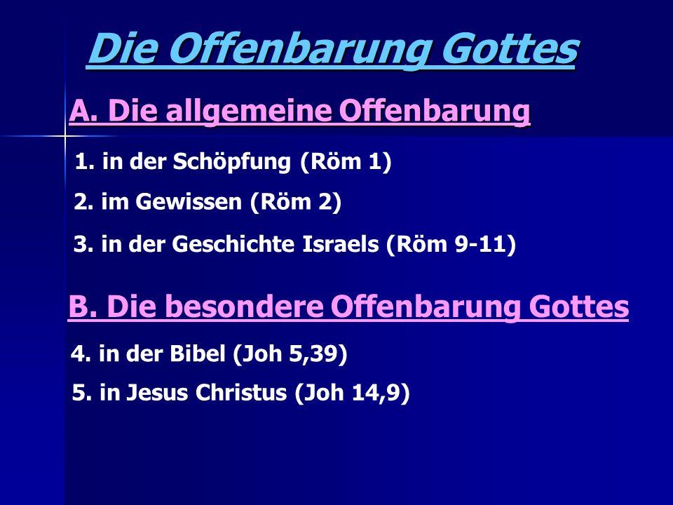 Die Offenbarung Gottes A. Die allgemeine Offenbarung 1. in der Schöpfung (Röm 1) 2. im Gewissen (Röm 2) 3. in der Geschichte Israels (Röm 9-11) B. Die