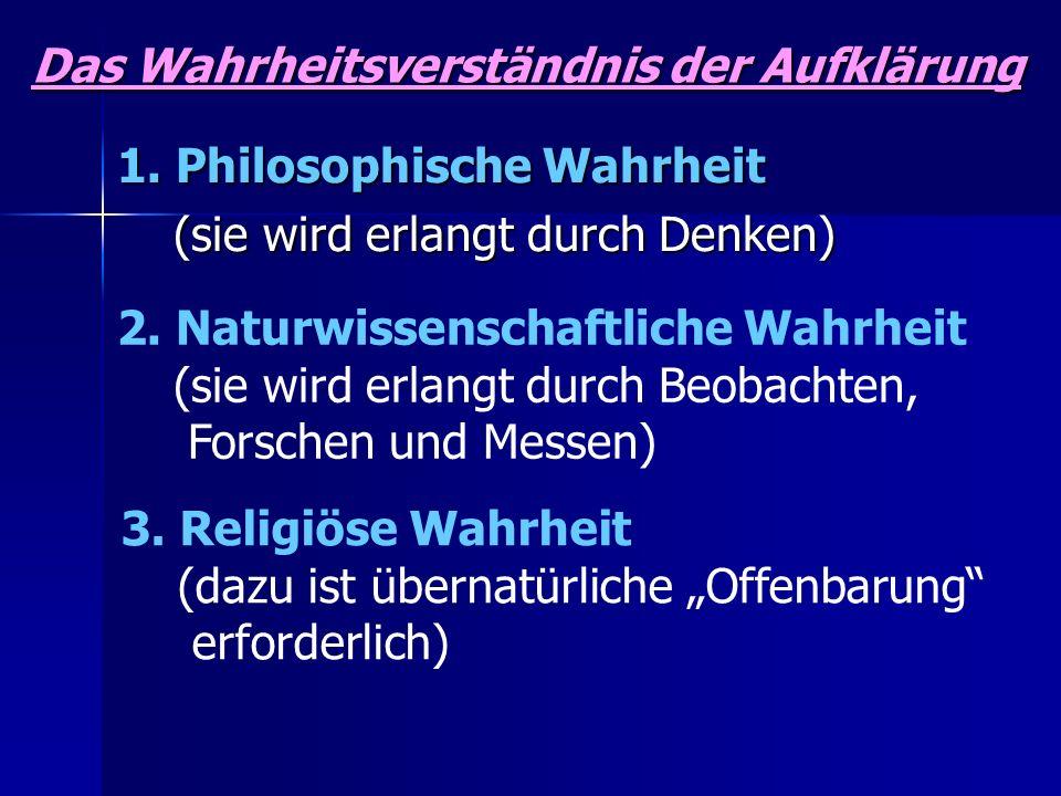 Das Wahrheitsverständnis der Aufklärung 1. Philosophische Wahrheit (sie wird erlangt durch Denken) (sie wird erlangt durch Denken) 2. Naturwissenschaf